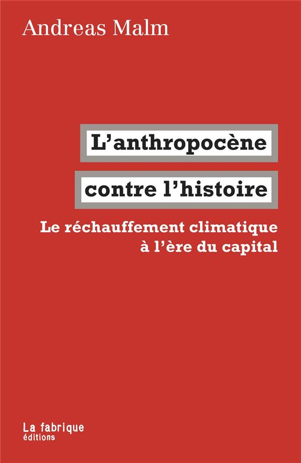 L'anthropocène contre l'histoire ; le réchauffement climatique à l'ère du capital
