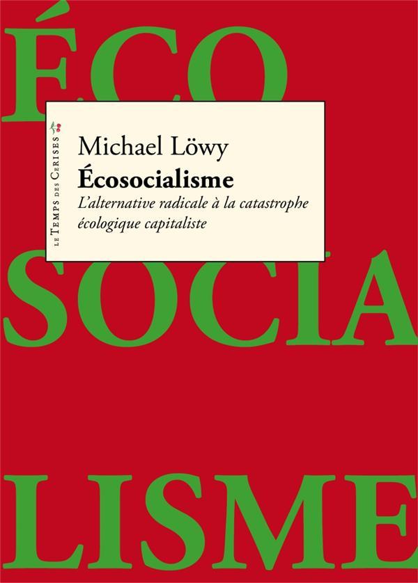 écosocialisme ; l'alternative radicale à la catastrophe écologique capitaliste