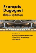 Vente Livre Numérique : François Dagognet. Philosophe, épistémologue  - Bernadette BENSAUDE-VINCENT - Jean Gayon - Jean-François Braunstein