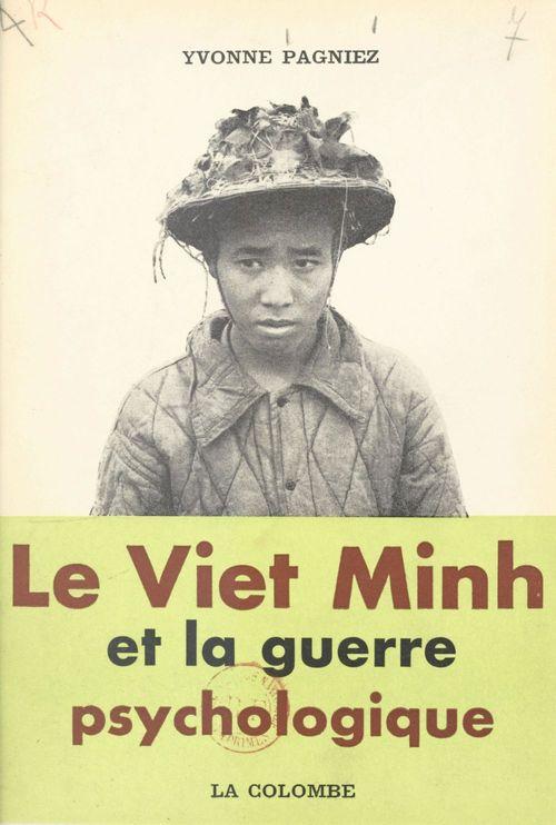 Le Viet Minh et la guerre psychologique  - Yvonne Pagniez