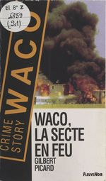 Waco, la secte en feu  - Gilbert Picard