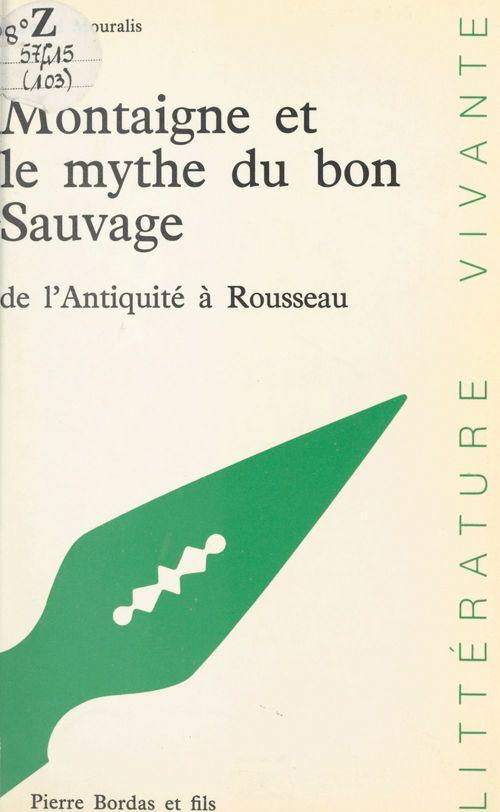 Montaigne et le mythe du bon sauvage de l'Antiquité à Rousseau