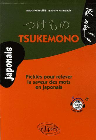 TSUKEMONO - PICKLES POUR RELEVER LA SAVEUR DES MOTS EN JAPONAIS RAIMBAULT/ROUILLE