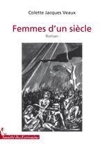 Femmes d'un siècle  - Colette Jacques Veaux