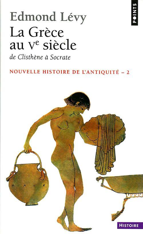 La Grèce au Ve siècle ; de Clisthène à Socrate (la)