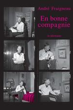 En bonne compagnie  - André Fraigneau