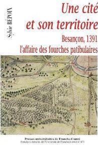 Une cité et son territoire ; Besançon, 1391 ; l'affaire des fourches patibulaires