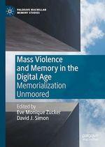 Mass Violence and Memory in the Digital Age  - Eve Monique Zucker - David J. Simon
