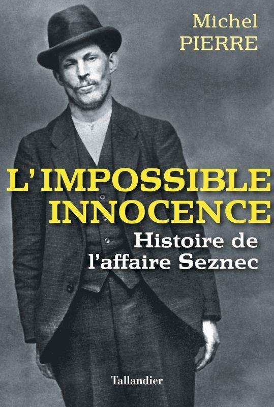 PIERRE MICHEL - L'IMPOSSIBLE INNOCENCE  -  HISTOIRE DE L'AFFAIRE SEZNEC
