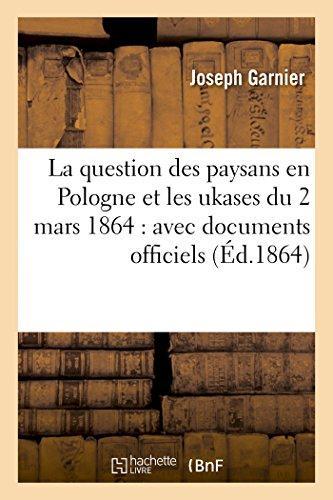 La question des paysans en Pologne et les ukases du 2 mars 1864 ; avec documents officiels ; édition 1864