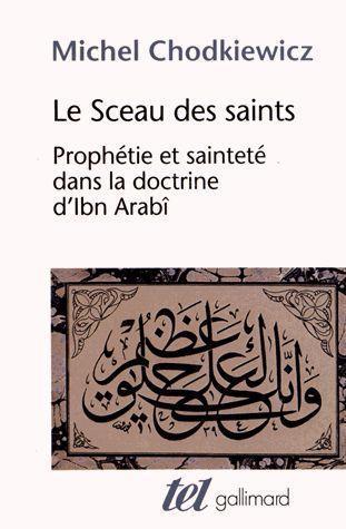 LE SCEAU DES SAINTS  -  PROPHETIE ET SAINTETE DANS LA DOCTRINE D'IBN ARABI