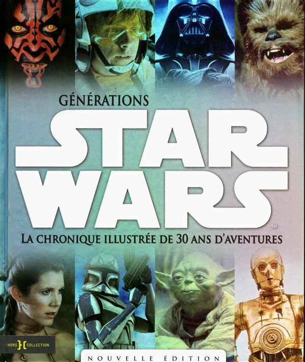 Générations Star Wars ; la chronique illustré de 30 ans d'aventures