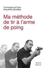 Ma méthode de tir à l'arme de poing  - Philippe Devred