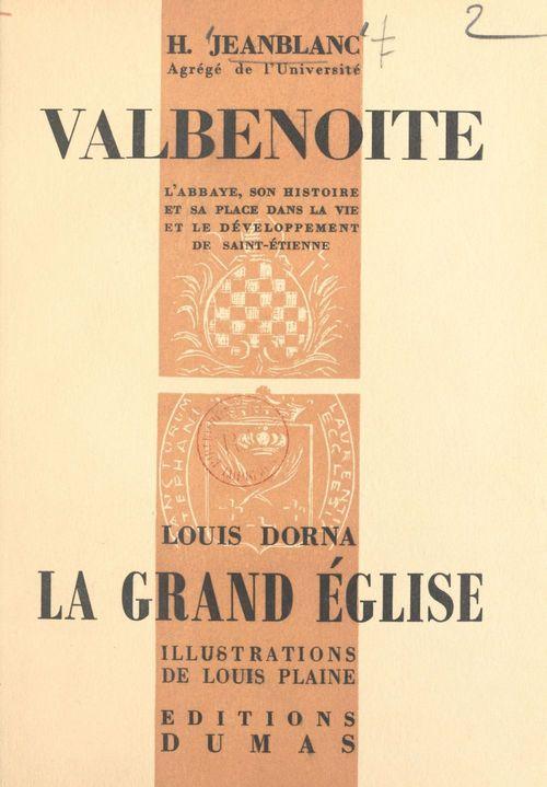 L'Abbaye de Valbenoite, son histoire et sa place dans la vie et le développement de Saint-Étienne  - Henri Jeanblanc  - Louis Dorna