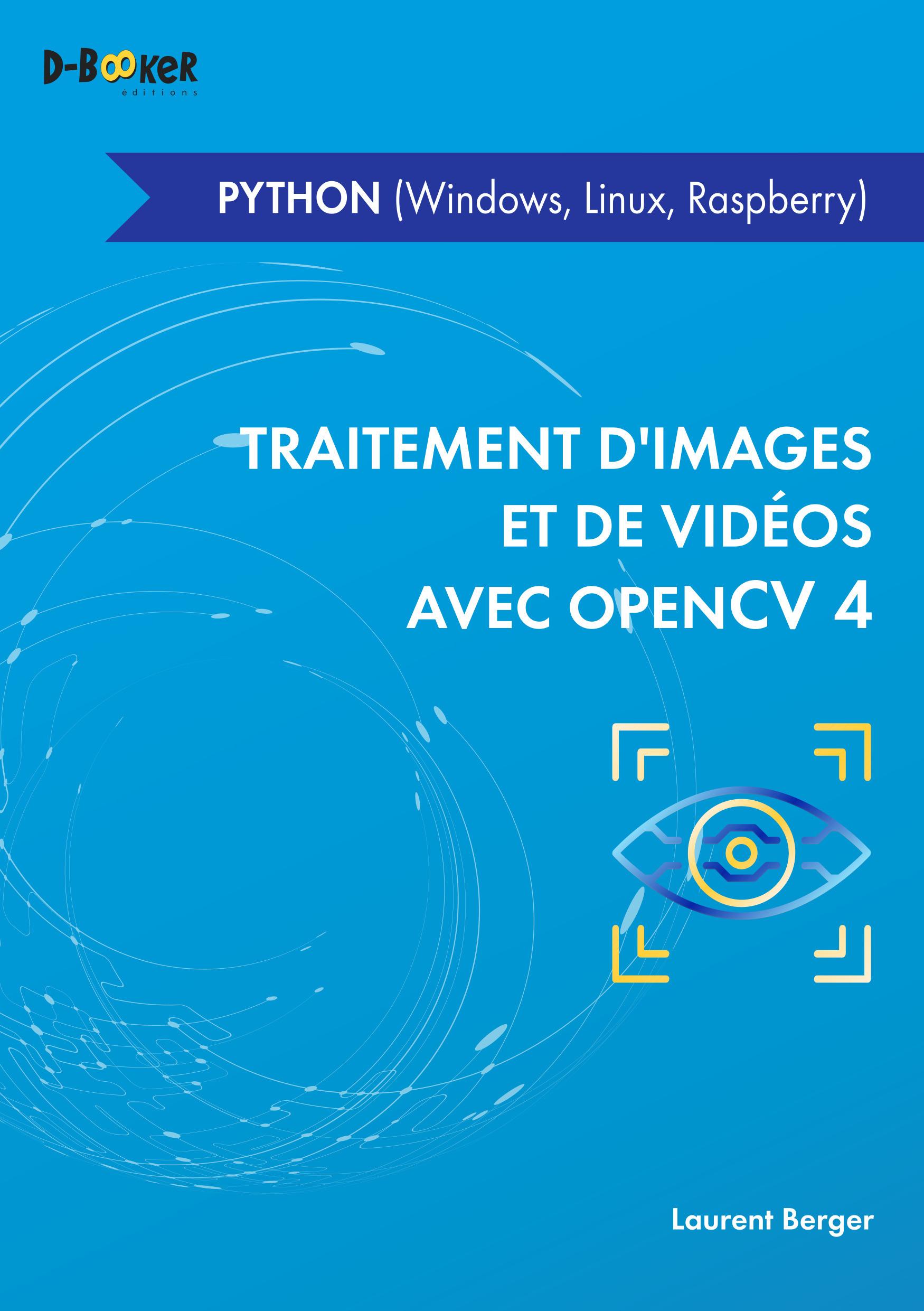 Traitement d'images et de vidéo avec OpenCV 4 ; en Python (Windows, Linux, Raspberry)