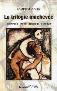 La trilogie inachevée : Polichinelle, Pierrot (fragment), l'imbécile