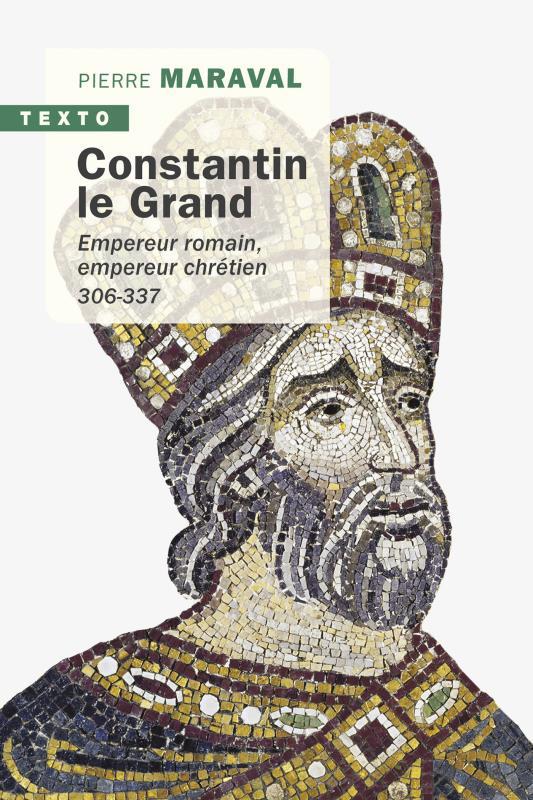 Constantin le Grand ; empereur romain, empereur chrétien, 306-337