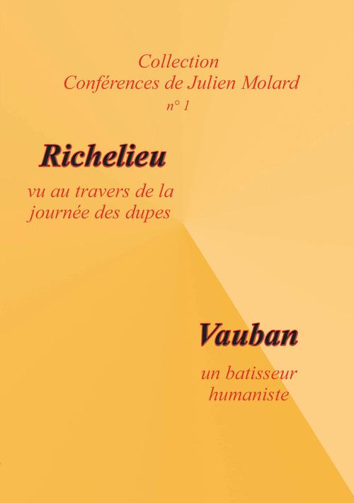Richelieu vu au travers de la journée des dupes ; Vauban un bâtisseur humaniste