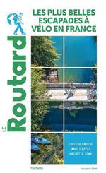 Guide du Routard ; les plus belles escapades à vélo en France