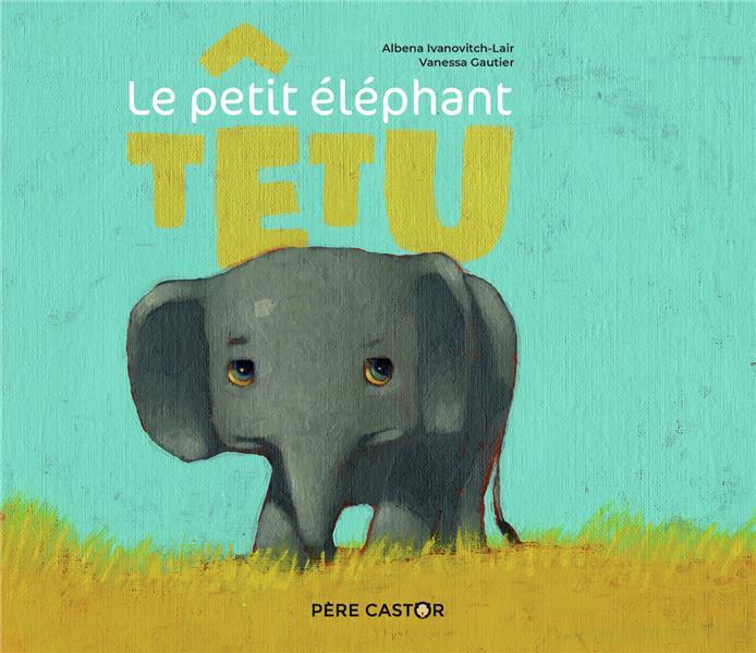 LE PETIT ELEPHANT TETU
