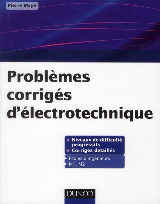 Problemes Corriges D'Electrotechnique ; Ecoles D'Ingenieurs ; M1 Et M2