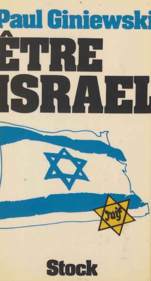 Être Israël  - Paul Giniewski