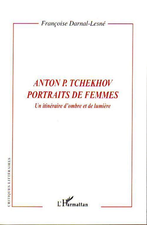 Anton p. tchekhov, portraits de femmes ; un itinéraire d'ombre et de lumière