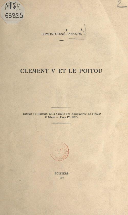 Clément V et le Poitou  - Edmond-René Labande