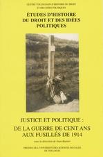 Justice et politique: de la guerre de Cent Ans aux fusillés de1914  - Jean Bastier