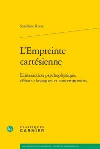L'empreinte cartésienne ; l'interaction psychophysique, débats classiques et contemporains