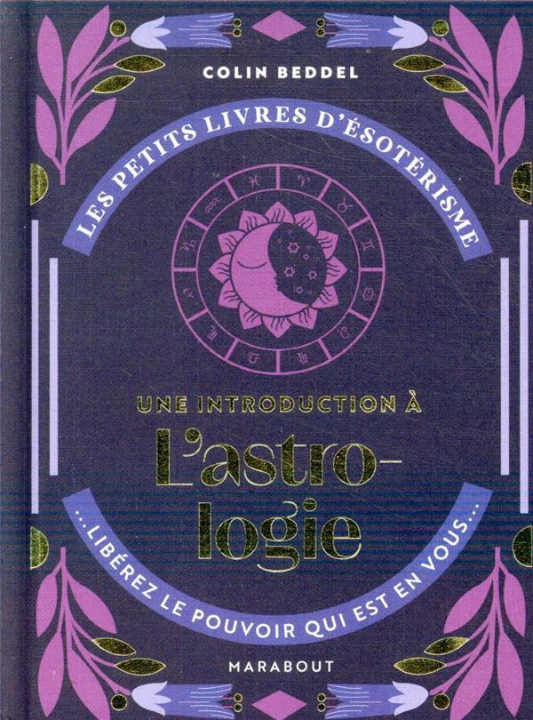 Les petits livres d'ésoterisme ; une introduction à l'astrologie ; libérez le pouvoir qui est en vous