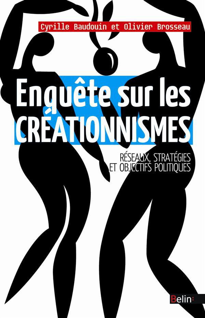 Enquête sur les créationnismes ; réseaux, stratégies et objectifs politiques