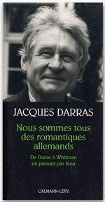 Nous sommes tous des romantiques allemands  - Jacques Darras