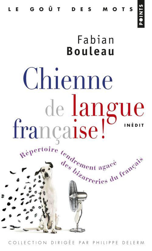 Chienne de langue française ! répertoire tendrement agacé des bizarreries du français