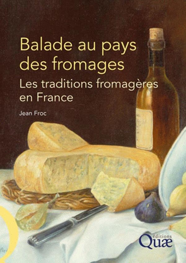 balade au pays des fromages ; les traditions fromagères en france