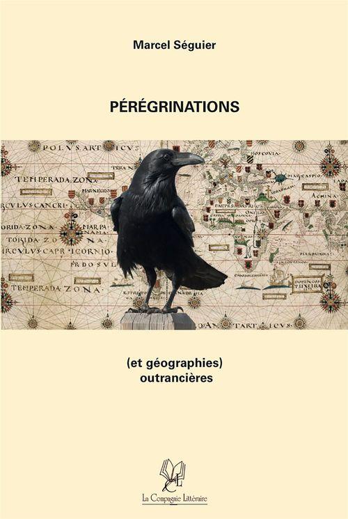 Pérégrinations (et géographies) outrancières  - Marcel Séguier