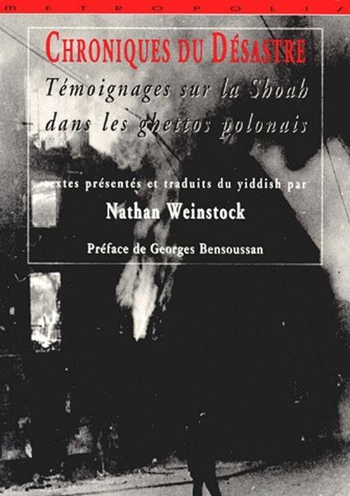 Chroniques d'un désastre ; temoignages sur la Shoa dans les ghetto polonais
