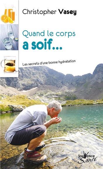 Quand Le Corps A Soif ; Les Secrets D'Une Bonne Hydratation