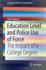Education Level and Police Use of Force  - John Vespucci