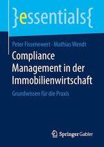 Compliance Management in der Immobilienwirtschaft  - Mathias Wendt - Peter Fissenewert