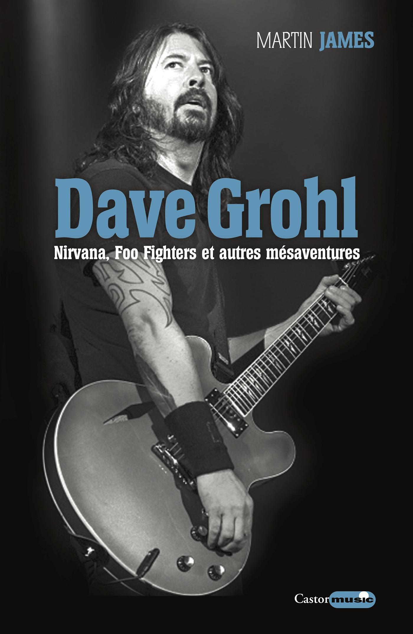 Dave Grohl ; Nirvana, Foo Fighters et autres mésaventures