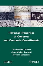 Physical Properties of Concrete and Concrete Constituents  - Jean-Pierre Ollivier - Myriam Carcasses - Jean-Michel Toorenti