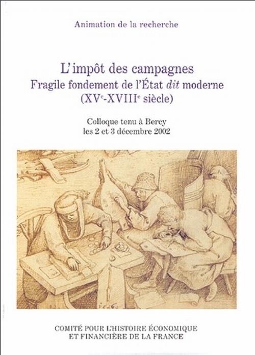 L'impôt des campagnes ; fragile fondement de l'état dit moderne (XV-XVIII siècle) ; colloque tenu à Bercy les 2 et 3 décembre 2002