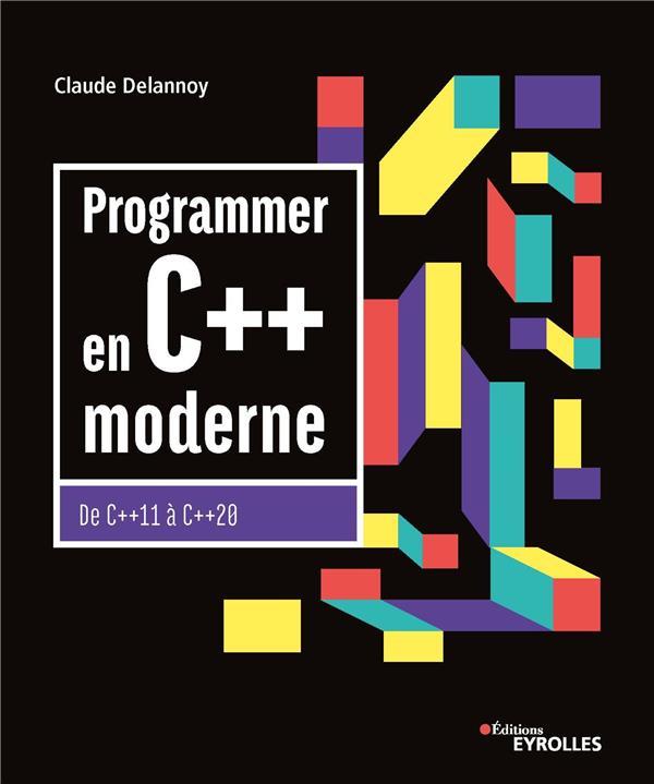 Programmer en C++ moderne ; de C++11 à C++20 (10e édition)