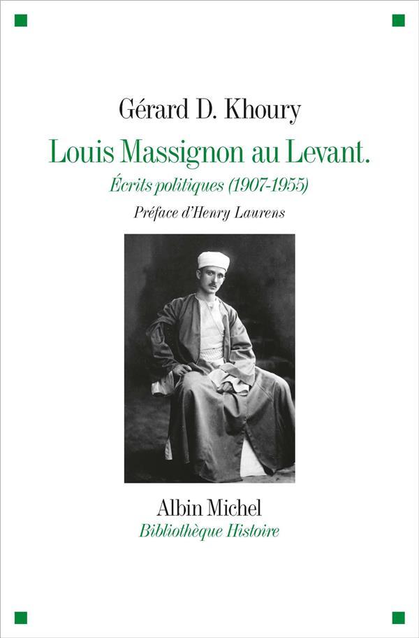 LOUIS MASSIGNON AU LEVANT  -  ECRITS POLITIQUES (1907- 1955)