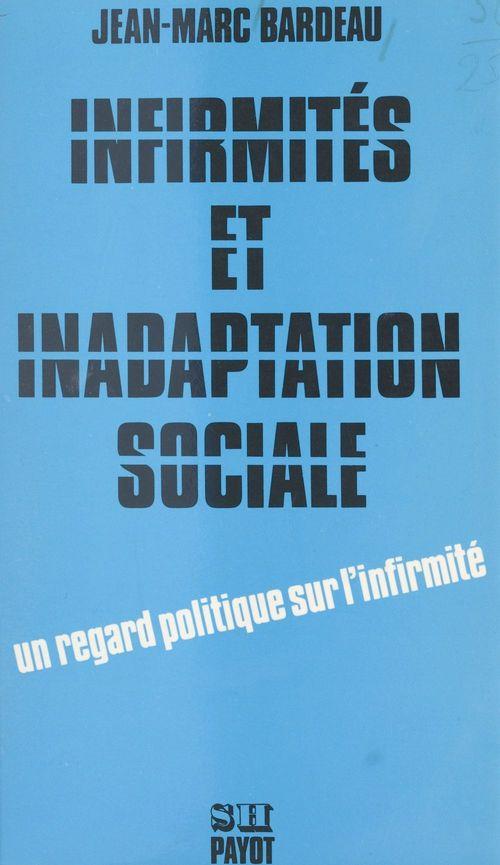Infirmités et inadaptation sociale : pour une étude socio-politique de l'intégration des handicapés dans la société capitaliste