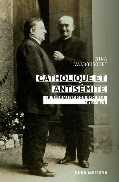 CATHOLIQUE ET ANTISEMITE  -  LE RESEAU DE MGR BEGNINI, 1918-1934