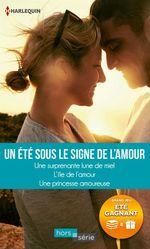 Un été sous le signe de l'amour; une surprenante lune de miel, l'île de l'amour, une princesse amoureuse  - Nikki Logan - Donna Alward - Cara Colter