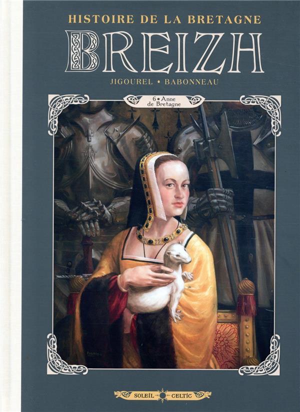 Breizh ; histoire de la Bretagne T.6 ; Anne de Bretagne