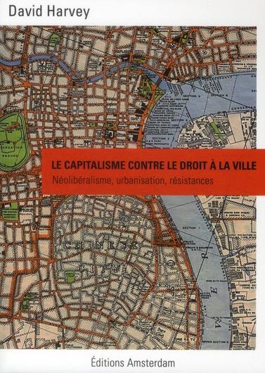 Le capitalisme contre le droit à la ville ; néolibéralisme, urbanisation, résistances